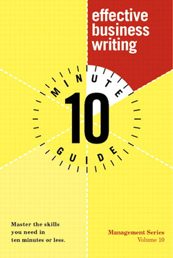 Ten Minute Guide to Effective Business Writing