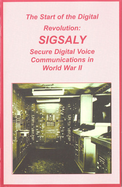 The Start of the Digital Revolution: SIGSALY; Secure Digital Voice Communications in World War II