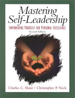 Mastering Self-Leadership: Empowering Yourself for Personal Excellence, Second Edition