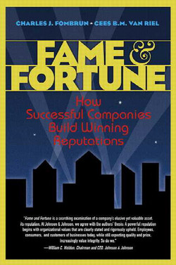 Fame & Fortune: How Successful Companies Build Winning Reputations