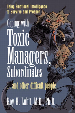 Coping with Toxic Managers, Subordinates…and Other Difficult People