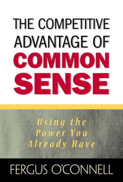 Competitive Advantage of Common Sense: Using the Power You Already Have, The