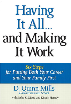 Having It All... and Making It Work: Six Steps for Putting Both Your Career and Your Family First