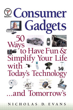 Consumer Gadgets: 50 Ways to Have Fun and Simplify Your Life with Today's Technology…and Tomorrow's