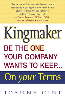 Kingmaker: Be the One Your Company Wants to Keep... On Your Terms