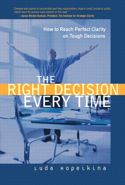 The Right Decision Every Time: How to Reach Perfect Clarity on Tough Decisions