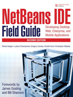 NetBeans™ IDE Field Guide: Developing Desktop, Web, Enterprise, and Mobile Applications, Second Edition