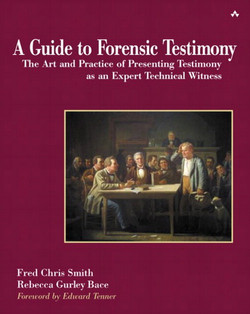 A Guide to Forensic Testimony: The Art and Practice of Presenting Testimony as an Expert Technical Witness