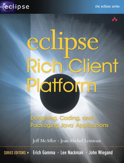 Eclipse Rich Client Platform: Designing, Coding, and Packaging Java™ Applications