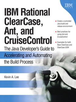 IBM Rational ClearCase, Ant, and CruiseControl: The Java Developers Guide to Accelerating and Automating the Build Process