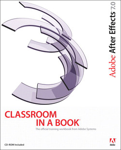 Adobe® After Effects® 7.0 Classroom in a Book®