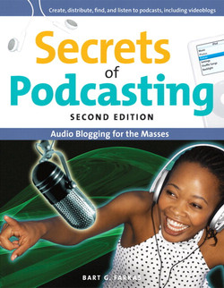 Secrets of Podcasting: Audio Blogging for the Masses, Second Edition