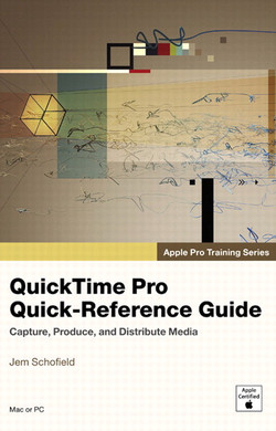 Apple Pro Training Series QuickTime Pro Quick-Reference Guide