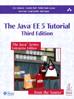 The Java™ EE 5 Tutorial, Third Edition: For Sun Java System Application Server Platform Edition 9