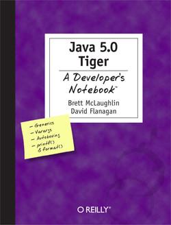 Java 5.0 Tiger: A Developer's Notebook