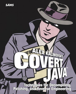 Covert Java™: Techniques for Decompiling, Patching, and Reverse Engineering