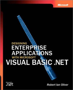 Designing Enterprise Applications with Microsoft® Visual Basic® .NET