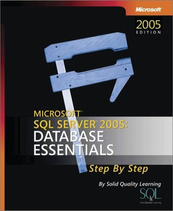 Microsoft® SQL Server™ 2005: Database Essentials Step by Step