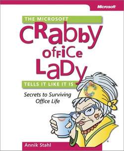 The Microsoft® Crabby Office Lady Tells It Like It Is: Secrets to Surviving Office Life