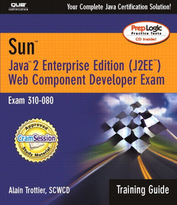 Sun™ Certification Training Guide (310-080): Java™ 2 Enterprise Edition (J2EE™) Web Component Developer Exam