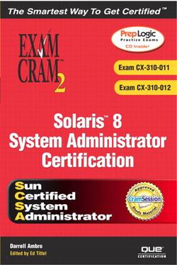 Solaris™ 8 System Administrator Exam Cram™ 2 (Exams CX-310-011 and CX-310-012)