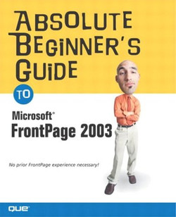 Absolute Beginner's Guide to Microsoft® Office FrontPage® 2003