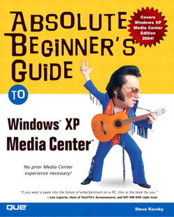 Absolute Beginner's Guide to Microsoft Windows® XP Media Center®