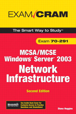 Exam Cram: 70-291 Implementing, Managing, and Maintaining a Windows Server 2003 Network Infrastructure