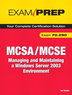 MCSA/MCSE 70-290 Exam Prep: Managing and Maintaining a Microsoft Windows Server 2003 Environment