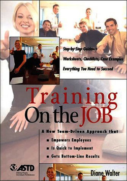 Training On the JOB: Step-by-Step Guidance Worksheets, Checklists, Case Examples Everything You Need to Succeed