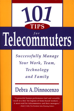 101 Tips for Telecommuters—Successfully Manage Your Work, Team, Technology and Family