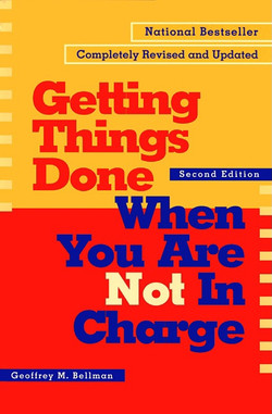 Getting Things Done When You Are Not in Charge, 2nd Edition