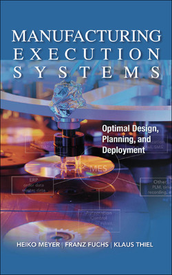 Manufacturing Execution Systems (MES): Optimal Design, Planning, and Deployment