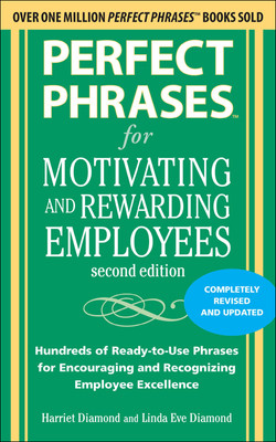Perfect Phrases for Motivating and Rewarding Employees, Second Edition, 2nd Edition