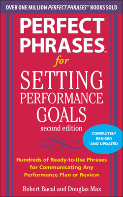 Perfect Phrases for Setting Performance Goals, Second Edition, 2nd Edition