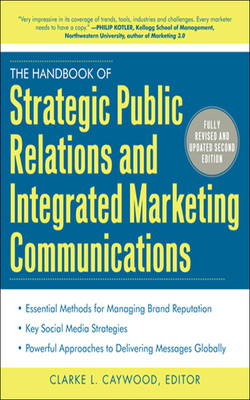 The Handbook of Strategic Public Relations and Integrated Marketing Communications, Second Edition, 2nd Edition