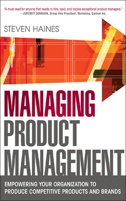 Managing Product Management: Empowering Your Organization to Produce Competitive Products and Brands