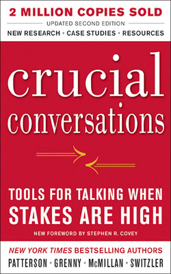 Crucial Conversations Tools for Talking When Stakes Are High, Second Edition, 2nd Edition