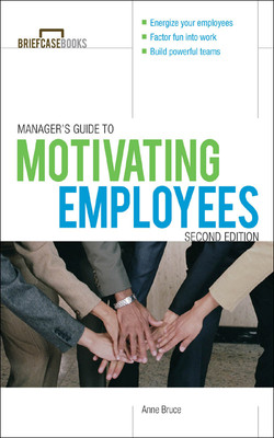 Manager's Guide to Motivating Employees 2/E, 2nd Edition