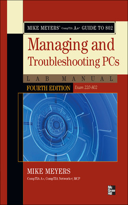 Mike Meyers' CompTIA A+ Guide to 802 Managing and Troubleshooting PCs Lab Manual, Fourth Edition (Exam 220-802), 4th Edition