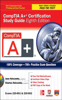 CompTIA A+ Certification Study Guide 8/E Exams 220-801&802, 8th Edition