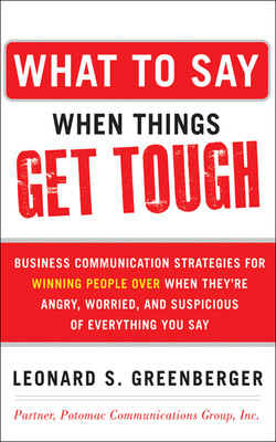 What to Say When Things Get Tough: Business Communication Strategies for Winning People Over When They're Angry, Worried and Suspicious of