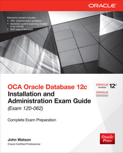 OCA Oracle Database 12c Installation and Administration Exam Guide (Exam 1Z0-062), 2nd Edition