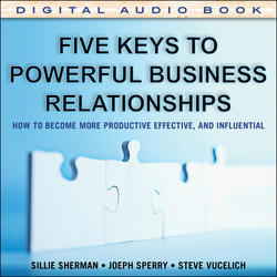 Five Keys to Powerful Business Relationships: How to Become More Productive, Effective and Influential (Audio Book)