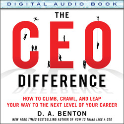 The CEO Difference: How to Climb, Crawl, and Leap Your Way to the Next Level of Your Career (Audio Book)