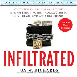 Infiltrated: How to Stop the Insiders and Activists Who Are Exploiting the Financial Crisis to Control Our Lives and Our Fortunes (Audio Book)