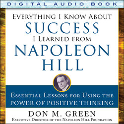 Everything I Know About Success I Learned from Napoleon Hill: Essential Lessons for Using the Power of Positive Thinking (Audio Book)