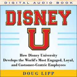 Disney U: How Disney University Develops the World's Most Engaged, Loyal, and Customer-Centric Employees (Audio Book)