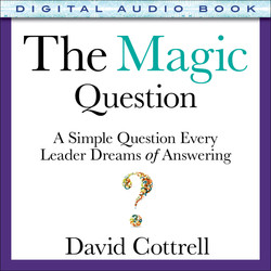 The Magic Question: A Simple Question Every Leader Dreams of Answering (Audio Book)