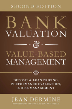 Bank Valuation and Value Based Management: Deposit and Loan Pricing, Performance Evaluation, and Risk, 2nd Edition, 2nd Edition